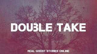 Double Take   Ghost Stories, Paranormal, Supernatural, Hauntings, Horror