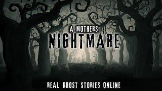 A Mothers Nightmare | Ghost Stories, Paranormal, Supernatural, Hauntings, Horror