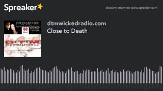 Close to Death (part 3 of 5)