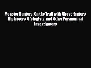 Download Monster Hunters: On the Trail with Ghost Hunters Bigfooters Ufologists and Other Paranormal