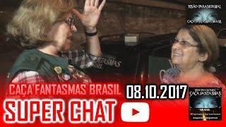 Super chat do Caça fantasmas Brasil 08 de OUTUBRO 2017