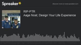 Aage Nost; Design Your Life Experience (part 5 of 5)