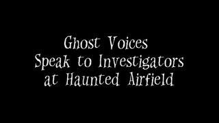 Ghost Voices Speak to Investigators at Haunted Airfield