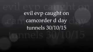 Evil evp on camcorder d day tunnels 30/10/15