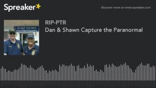 Dan & Shawn Capture the Paranormal (part 3 of 5)