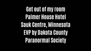 Get Out Of My Room EVP Captured At Palmer House Hotel By Dakota County Paranormal Society