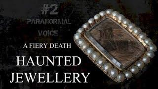 A Fiery Death | HAUNTED JEWELLERY  | Paranormal Voice | Session 2