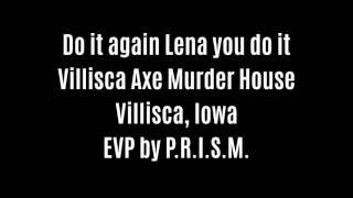 Do It Again Lena You Do It EVP Captured At Villisca Axe Murder House By P.R.I.S.M.
