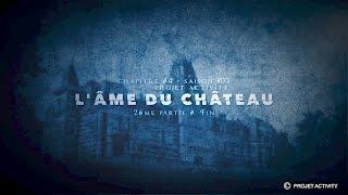 L'âme du château, Chapitre #4 - Saison #2 - 2ème partie - Projet Activity