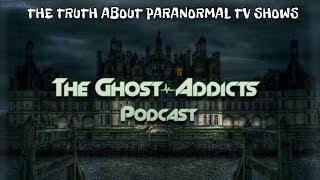 The Truth Behind Paranormal TV Shows!- Ghost Addicts Podcast