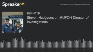 Steven Hudgeons Jr: MUFON Director of Investigations (part 5 of 6)