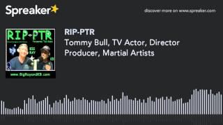 Tommy Bull, TV Actor, Director Producer, Martial Artists (part 5 of 9)