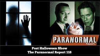 Post Halloween Show - The Paranormal Report 118