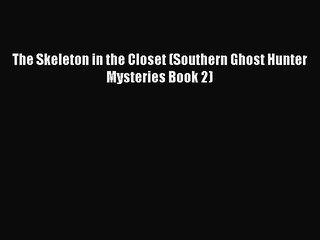The Skeleton in the Closet (Southern Ghost Hunter Mysteries Book 2)  Free PDF