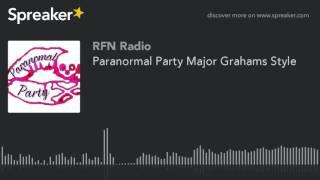 Paranormal Party Major Grahams Style (part 5 of 5)