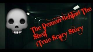 The Demon Behind The Shelf TRUE GHOST STORY