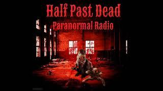 Half Past Dead Paranormal Radio NETWORK INTRODUCTION