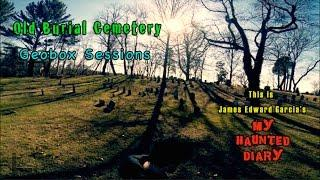MY HAUNTED DIARY – Old Burial Hill Cemetery Geobox Sessions Paranormal Ghosts Spirits