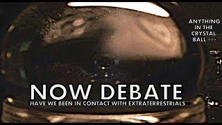 NOW DEBATE - Have we been in Contact with Extraterrestrial beings - Debating the Evidence Part 2
