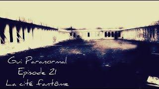 Gui Paranormal .Trailer Episode 21. La cité fantôme