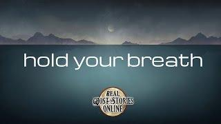 Hold Your Breath | Ghost Stories, Paranormal, Supernatural, Hauntings, Horror