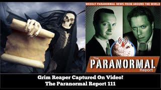 Grim Reaper CAPTURED ON VIDEO - The Paranormal Report 111