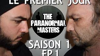 ( ANCIENNE VIDEO ) THE PARANORMAL MASTERS S.1/ep01 - Le Premier Jour