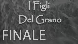 I Figli del Grano - Finale