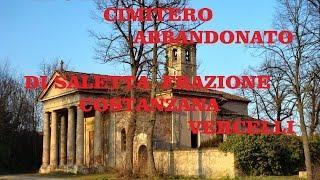 La Chiesa e il Cimitero Abbandonato di Saletta di Costanzana Vercelli