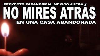 Proyecto Paranormal México Juega No Mires Atrás en una Casa Abandonada CREEPYPASTA