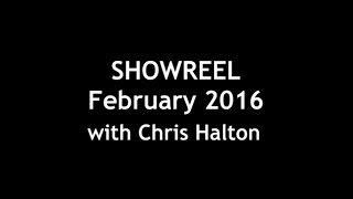 SHOWREEL FOR CHRIS HALTON : FEB 2016