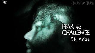Fear Challenge #2 ft. Akiss | Haunted Tube |
