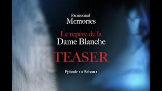 Memories : Le repère de la Dame Blanche •TEASER• EP01 - S03