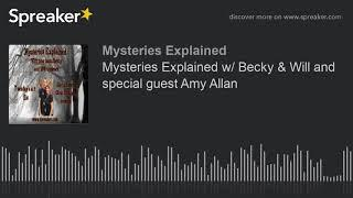 Mysteries Explained w/ Becky & Will and special guest Amy Allan
