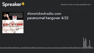 paranormal hangover 4/22 (part 4 of 4)