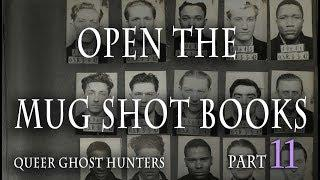 QUEER Ghost Hunters / Hunting QUEER Ghosts  Part 11: Open The Mug Shot Books