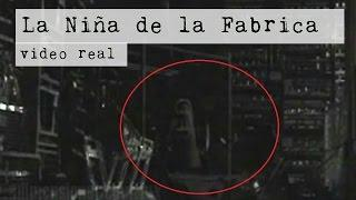 Niña Fantasma en una Fabrica (Video Paranormal)
