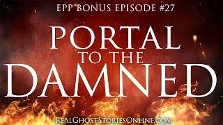 Portal To The Damned | Ghosts, Haunted, Paranormal & Supernatural