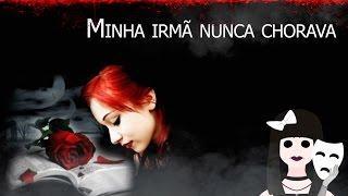 Creepypasta - Minha irmã nunca chorava part Saga Vicio Medonho