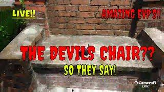 """THE DEVIL'S CHAIR """"LIVE""""!! AMAZING EVP'S!"""