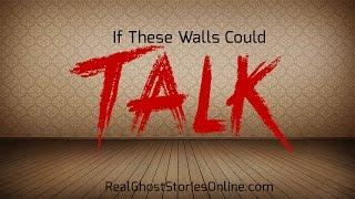 If These Walls Could Talk | Ghost Stories, Paranormal, Supernatural, Hauntings, Horror