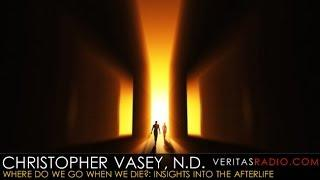 Veritas Radio -  Christopher Vasey - Where Do We Go When We Die?: Insights Into the Afterlife