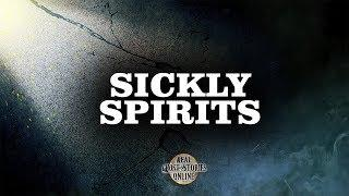 Sickly Spirits | Ghost Stories, Paranormal, Supernatural, Hauntings, Horror
