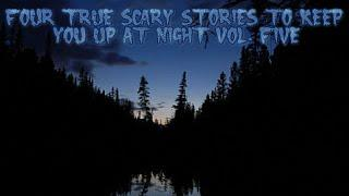 4 True Scary Stories To Keep You Up At Night (Vol. 5)