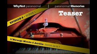 WhyNot paranormal by Memories : L'Etrange Monde d'Aurélie •TEASER• EP02 - S01