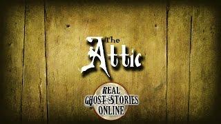 The Attic | Ghost Stories, Paranormal, Supernatural, Hauntings, Horror