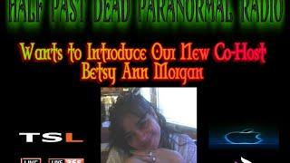 Half Past Dead Paranormal Radio Betsy Co Host Show