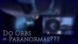 Do Orbs = Paranormal?