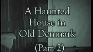 A HAUNTED HOUSE IN OLD DENMARK PART 2