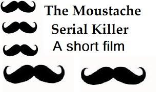 Trailer for the Moustache Serial Killer (A short film)